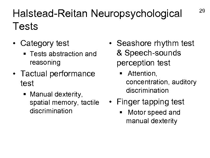 Halstead-Reitan Neuropsychological Tests • Category test § Tests abstraction and reasoning • Tactual performance