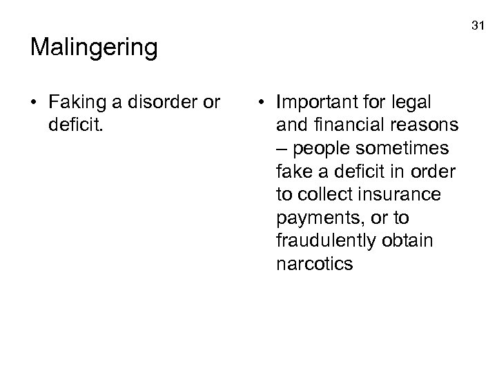 31 Malingering • Faking a disorder or deficit. • Important for legal and financial