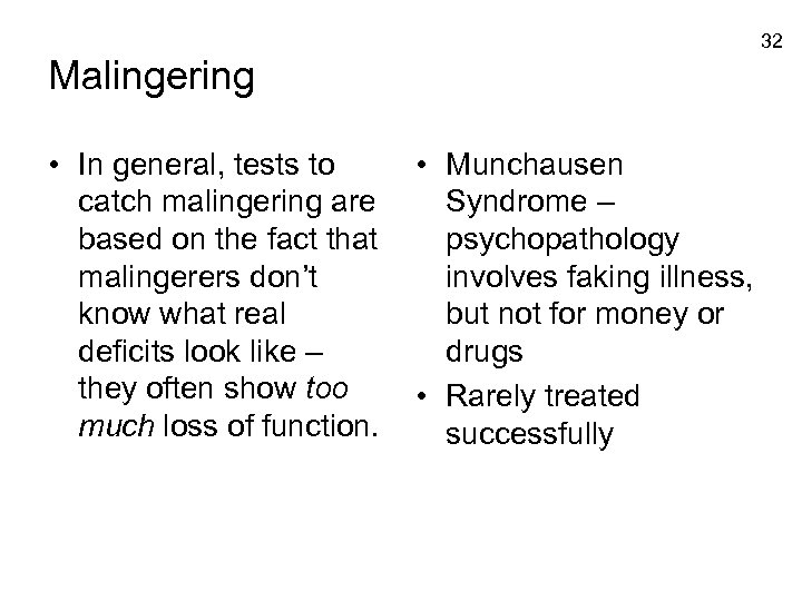 32 Malingering • In general, tests to catch malingering are based on the fact