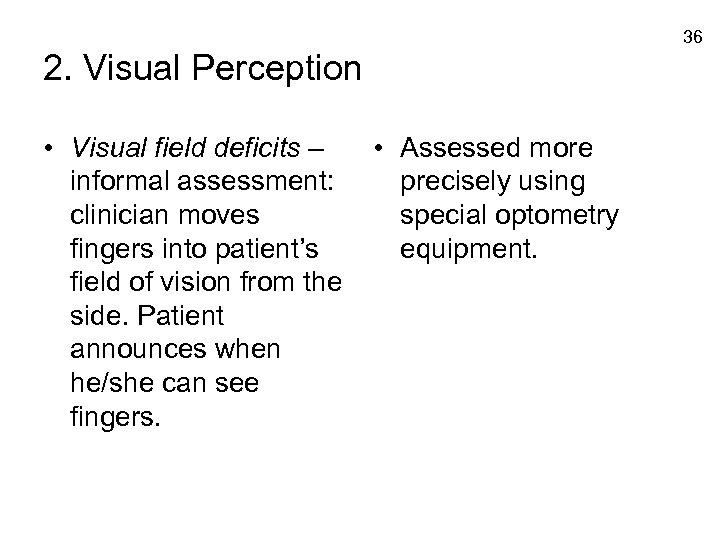 36 2. Visual Perception • Visual field deficits – informal assessment: clinician moves fingers