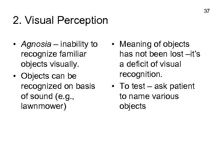 37 2. Visual Perception • Agnosia – inability to recognize familiar objects visually. •