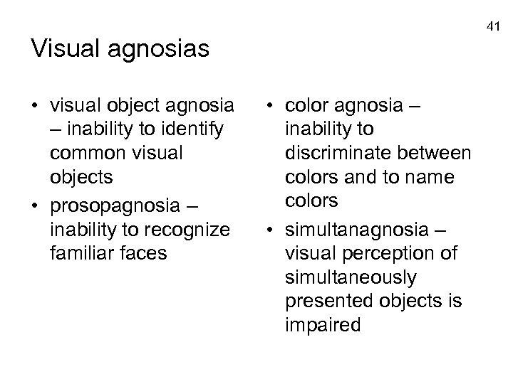 41 Visual agnosias • visual object agnosia – inability to identify common visual objects
