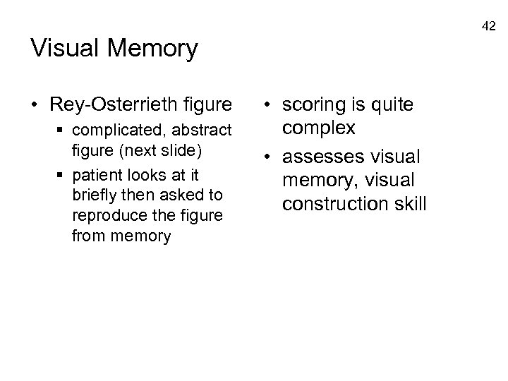 42 Visual Memory • Rey-Osterrieth figure § complicated, abstract figure (next slide) § patient