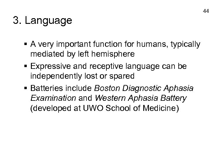 44 3. Language § A very important function for humans, typically mediated by left