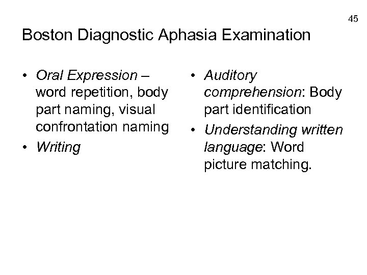 45 Boston Diagnostic Aphasia Examination • Oral Expression – word repetition, body part naming,