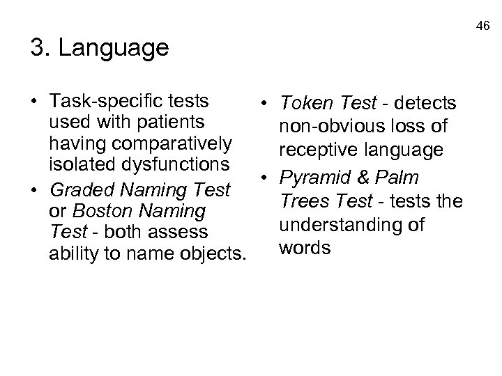 46 3. Language • Task-specific tests • Token Test - detects used with patients
