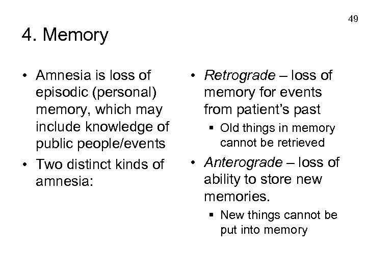 49 4. Memory • Amnesia is loss of episodic (personal) memory, which may include
