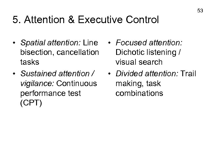 53 5. Attention & Executive Control • Spatial attention: Line bisection, cancellation tasks •