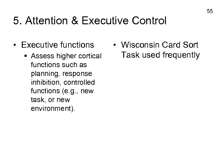 55 5. Attention & Executive Control • Executive functions § Assess higher cortical functions