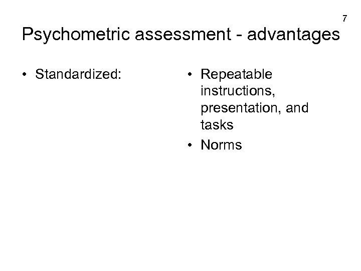 7 Psychometric assessment - advantages • Standardized: • Repeatable instructions, presentation, and tasks •