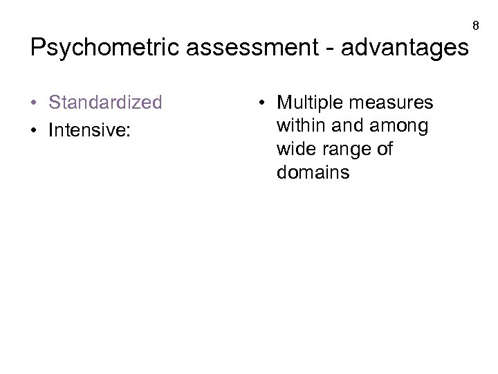 8 Psychometric assessment - advantages • Standardized • Intensive: • Multiple measures within and