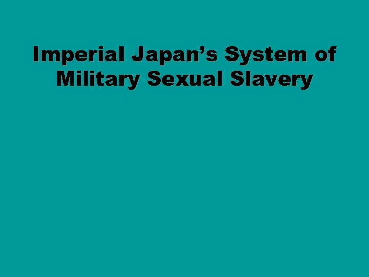 Imperial Japan's System of Military Sexual Slavery