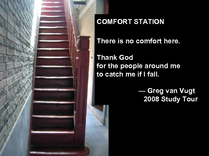 COMFORT STATION There is no comfort here. Thank God for the people around me