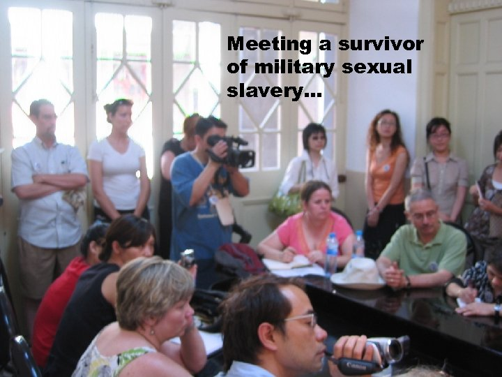 Meeting a survivor of military sexual slavery…