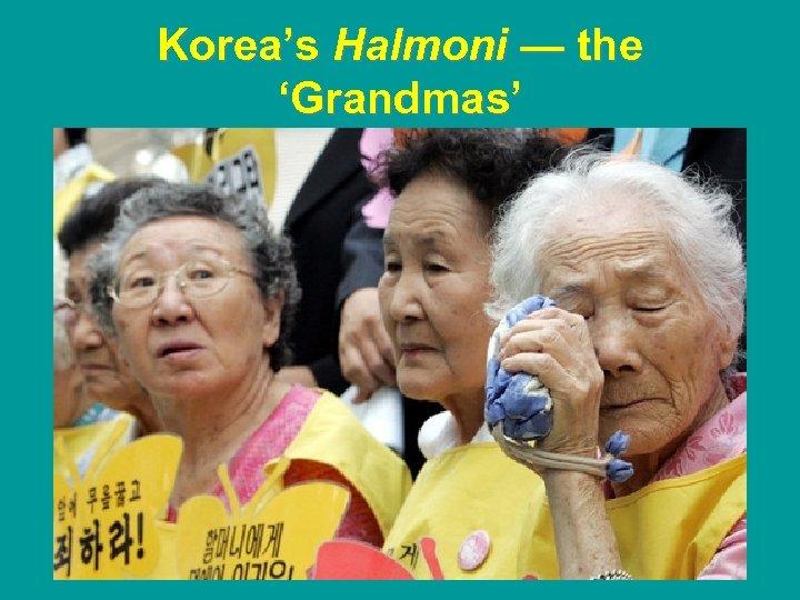 Korea's Halmoni — the 'Grandmas'