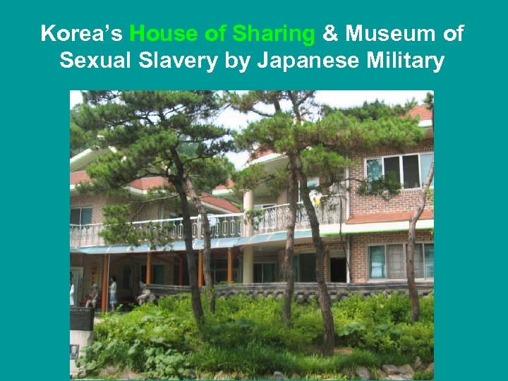 Korea's House of Sharing & Museum of Sexual Slavery by Japanese Military