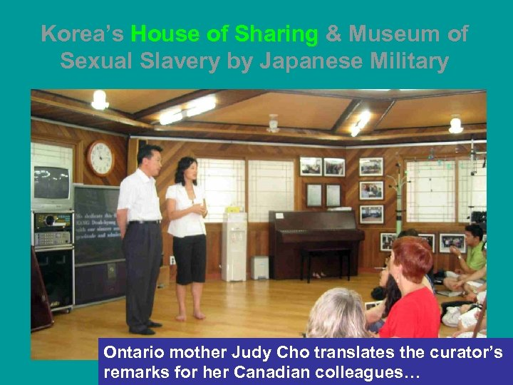 Korea's House of Sharing & Museum of Sexual Slavery by Japanese Military Ontario mother