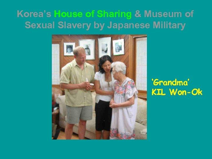 Korea's House of Sharing & Museum of Sexual Slavery by Japanese Military 'Grandma' KIL