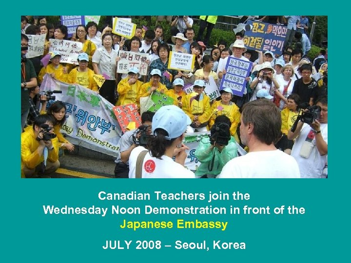 Canadian Teachers join the Wednesday Noon Demonstration in front of the Japanese Embassy JULY