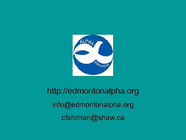 http: //edmontonalpha. org info@edmontonalpha. org cfahlman@shaw. ca