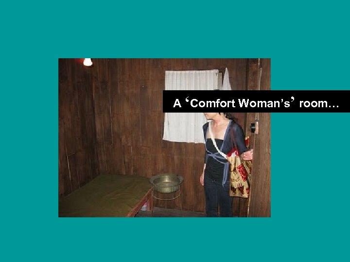A 'Comfort Woman's' room…
