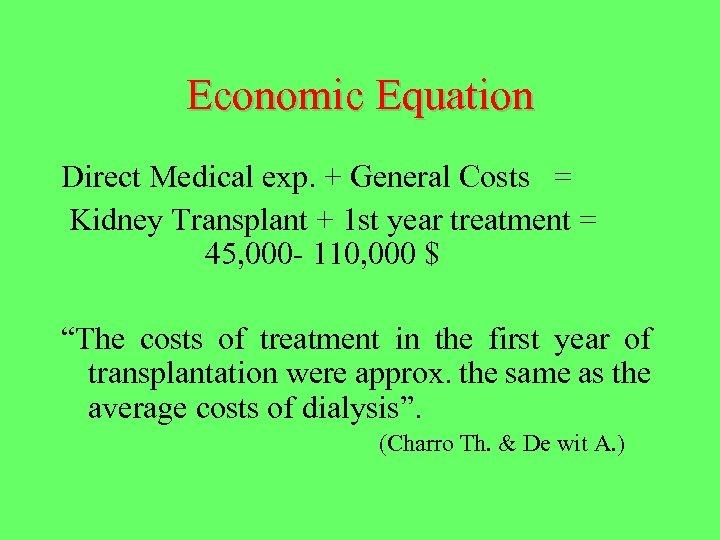 Economic Equation Direct Medical exp. + General Costs = Kidney Transplant + 1 st