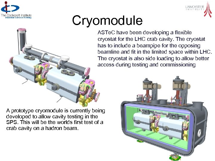 Cryomodule ASTe. C have been developing a flexible cryostat for the LHC crab cavity.