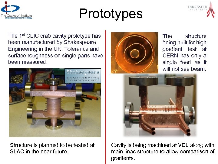 Prototypes The 1 st CLIC crab cavity prototype has been manufactured by Shakespeare Engineering