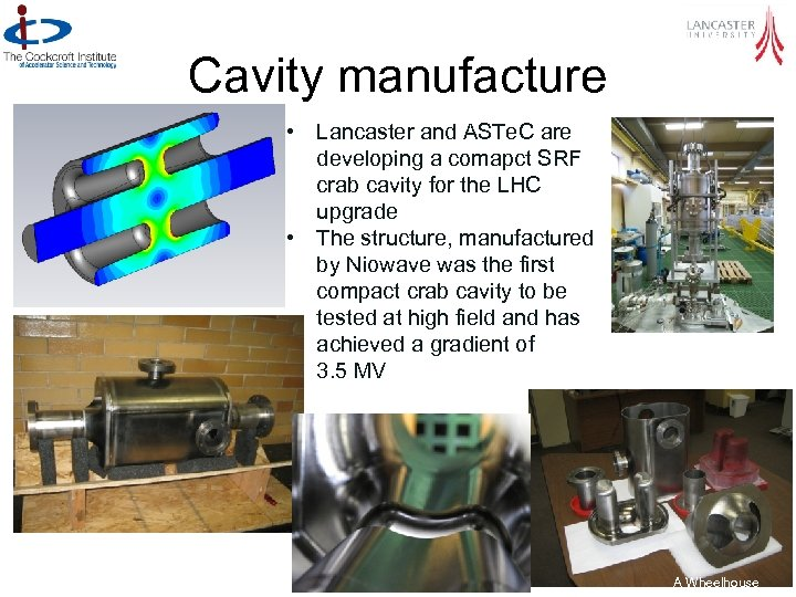Cavity manufacture • Lancaster and ASTe. C are developing a comapct SRF crab cavity