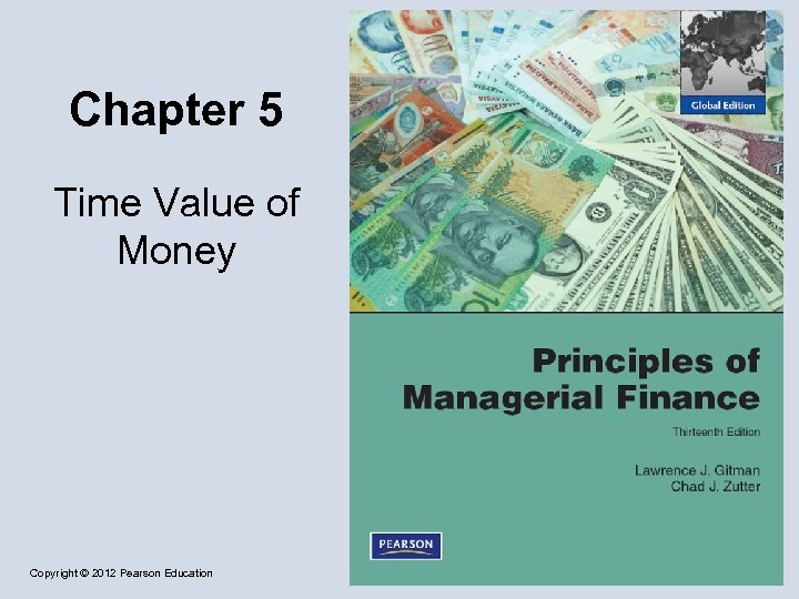 Chapter 5 Time Value of Money Copyright © 2012 Pearson Education