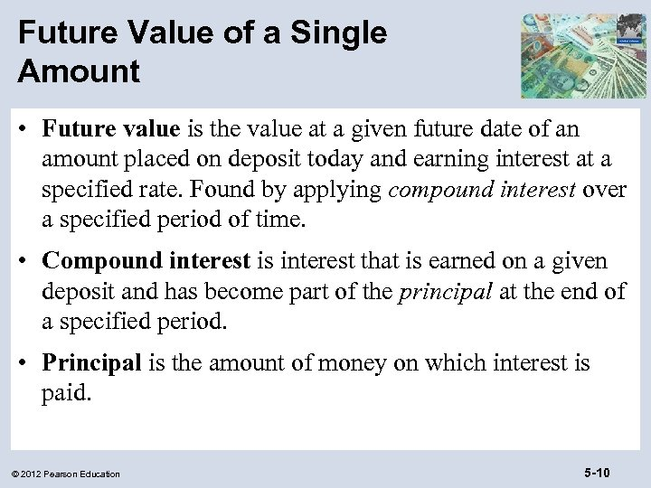Future Value of a Single Amount • Future value is the value at a