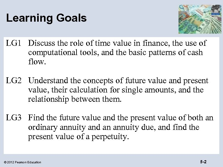 Learning Goals LG 1 Discuss the role of time value in finance, the use