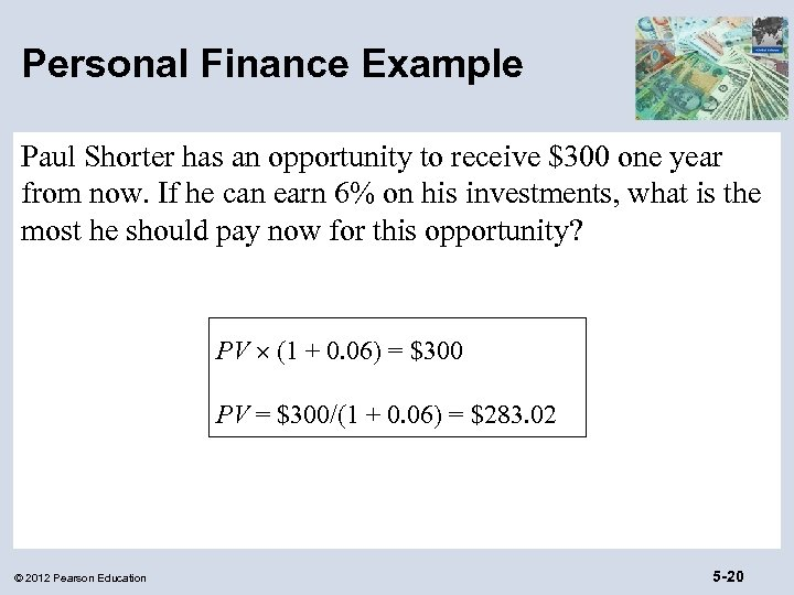 Personal Finance Example Paul Shorter has an opportunity to receive $300 one year from