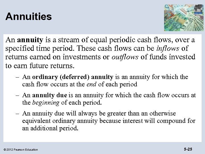 Annuities An annuity is a stream of equal periodic cash flows, over a specified