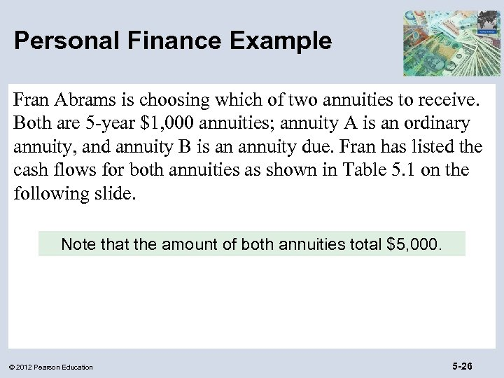 Personal Finance Example Fran Abrams is choosing which of two annuities to receive. Both