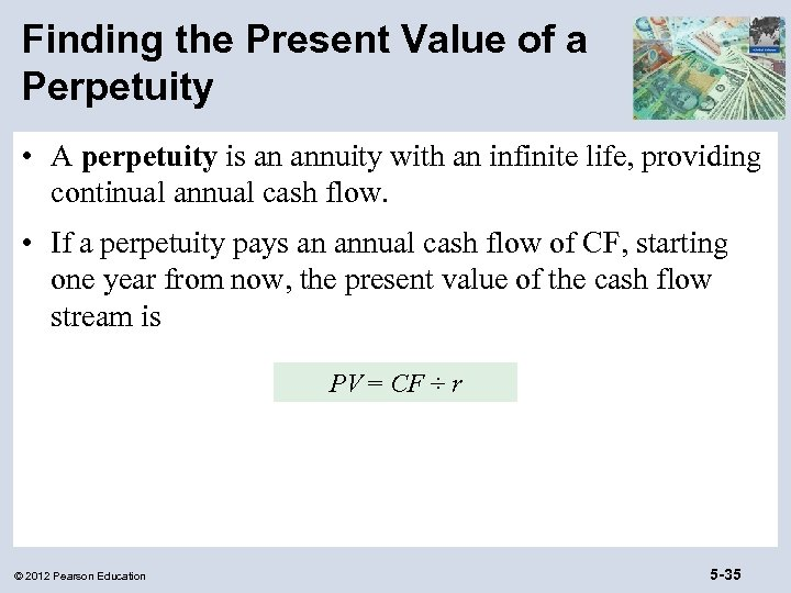 Finding the Present Value of a Perpetuity • A perpetuity is an annuity with
