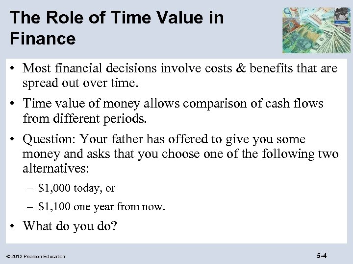 The Role of Time Value in Finance • Most financial decisions involve costs &