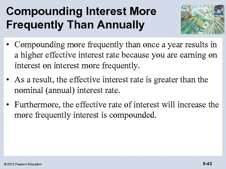 Compounding Interest More Frequently Than Annually • Compounding more frequently than once a year