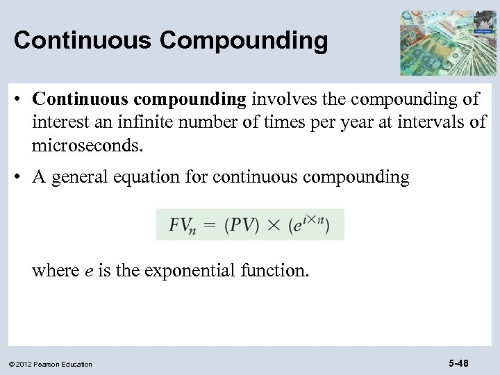 Continuous Compounding • Continuous compounding involves the compounding of interest an infinite number of