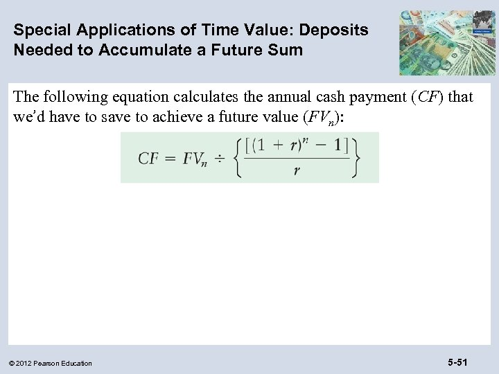 Special Applications of Time Value: Deposits Needed to Accumulate a Future Sum The following
