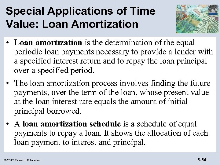 Special Applications of Time Value: Loan Amortization • Loan amortization is the determination of