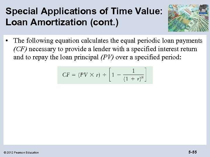 Special Applications of Time Value: Loan Amortization (cont. ) • The following equation calculates