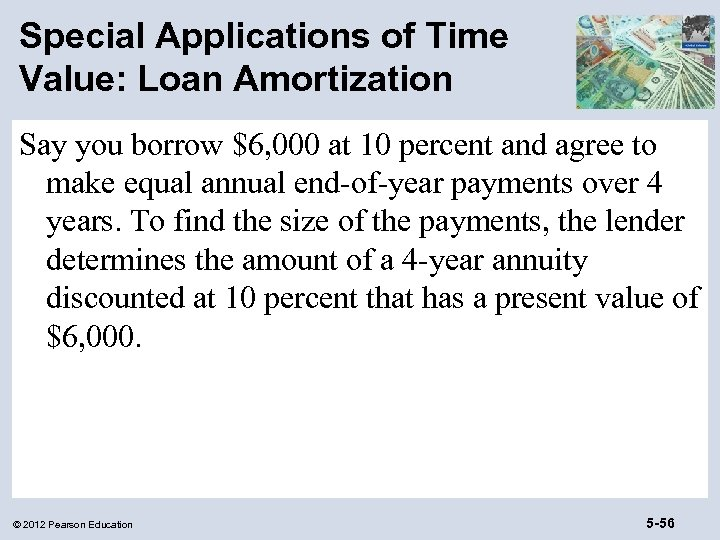 Special Applications of Time Value: Loan Amortization Say you borrow $6, 000 at 10