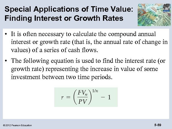 Special Applications of Time Value: Finding Interest or Growth Rates • It is often