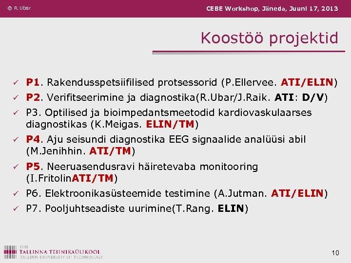 © R. Ubar CEBE Workshop, Jäneda, Juuni 17, 2013 Koostöö projektid ü P 1.