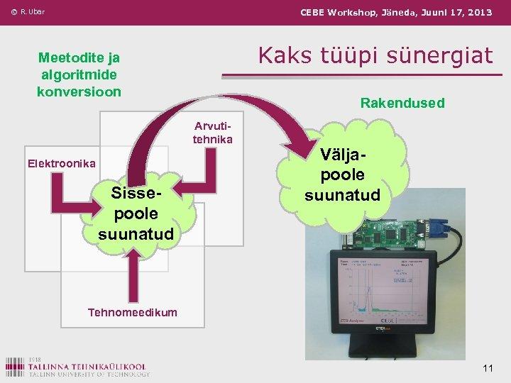 © R. Ubar CEBE Workshop, Jäneda, Juuni 17, 2013 Kaks tüüpi sünergiat Meetodite ja