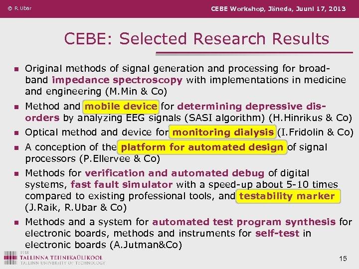 © R. Ubar CEBE Workshop, Jäneda, Juuni 17, 2013 CEBE: Selected Research Results n