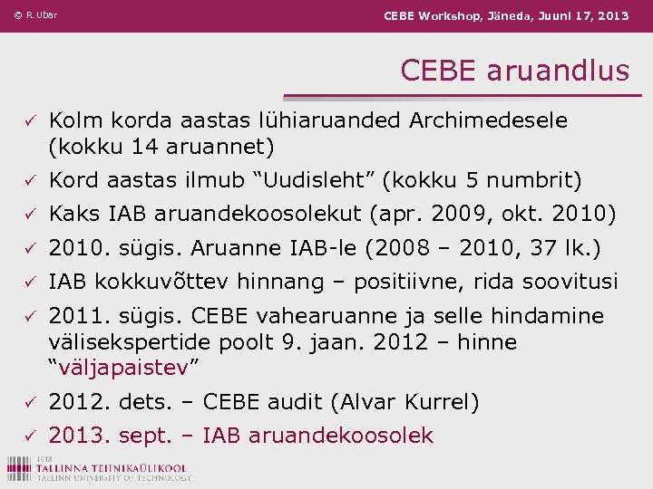 © R. Ubar CEBE Workshop, Jäneda, Juuni 17, 2013 CEBE aruandlus ü Kolm korda