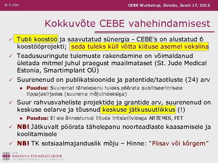 © R. Ubar CEBE Workshop, Jäneda, Juuni 17, 2013 Kokkuvõte CEBE vahehindamisest ü Tubli