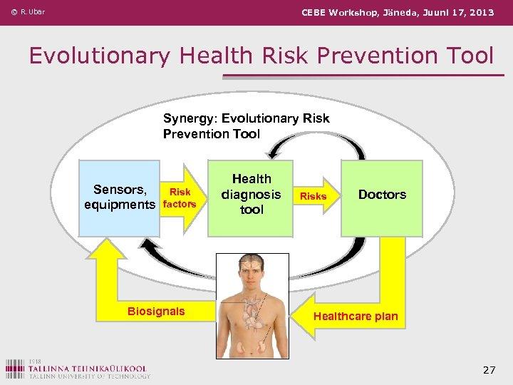 © R. Ubar CEBE Workshop, Jäneda, Juuni 17, 2013 Evolutionary Health Risk Prevention Tool